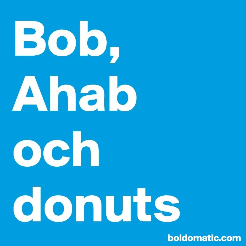 Bob, Buddy, Ahab och Laura